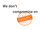 We don't compromise on quality