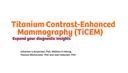 Titanium Contrast-Enhanced Mammography (TiCEM)