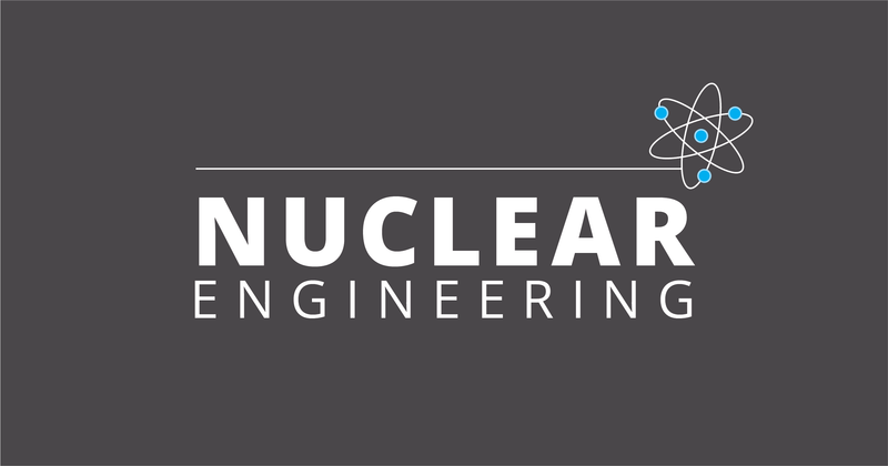 Engineering: Nuclear Engineering Focus