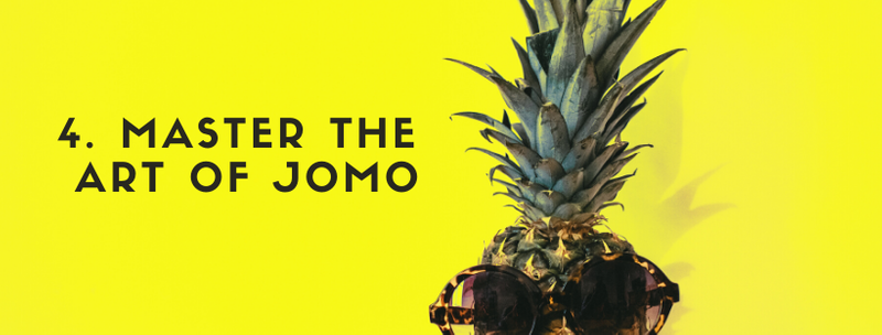 The art of JOMO