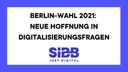 Berlin-Wahl 2021: Neue Hoffnung in Digitalisierungsfragen