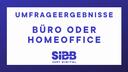 Umfrageergebnisse zur exklusiven SIBB Umfrage: Büro oder Homeoffice