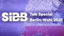 SIBB im Gespräch mit den SpitzenkandidatInnen der Parteien vor der Berlin-Wahl 2021: Wird Berlin digitaler?